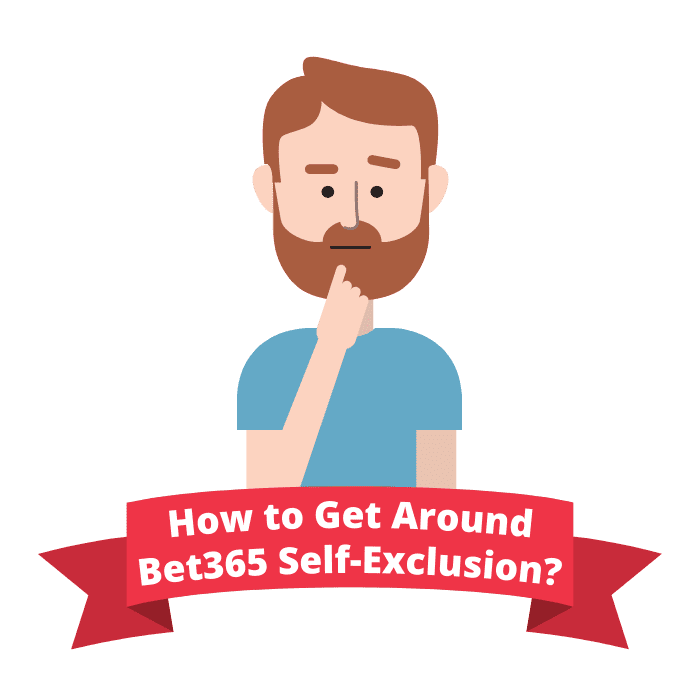 get around Bet365 self-exclusion